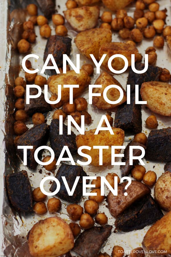 Can you put foil in a toaster oven?