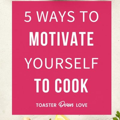 5 Ways to Motivate Yourself to Cook